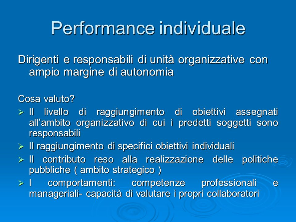 Performance individuale Dirigenti e responsabili di unità organizzative con ampio margine di autonomia Cosa valuto.