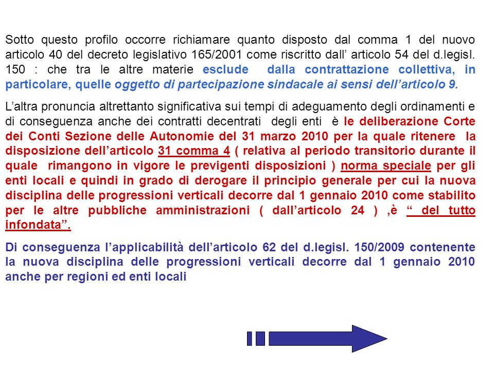Sotto questo profilo occorre richiamare quanto disposto dal comma 1 del nuovo articolo 40 del decreto legislativo 165/2001 come riscritto dall articol