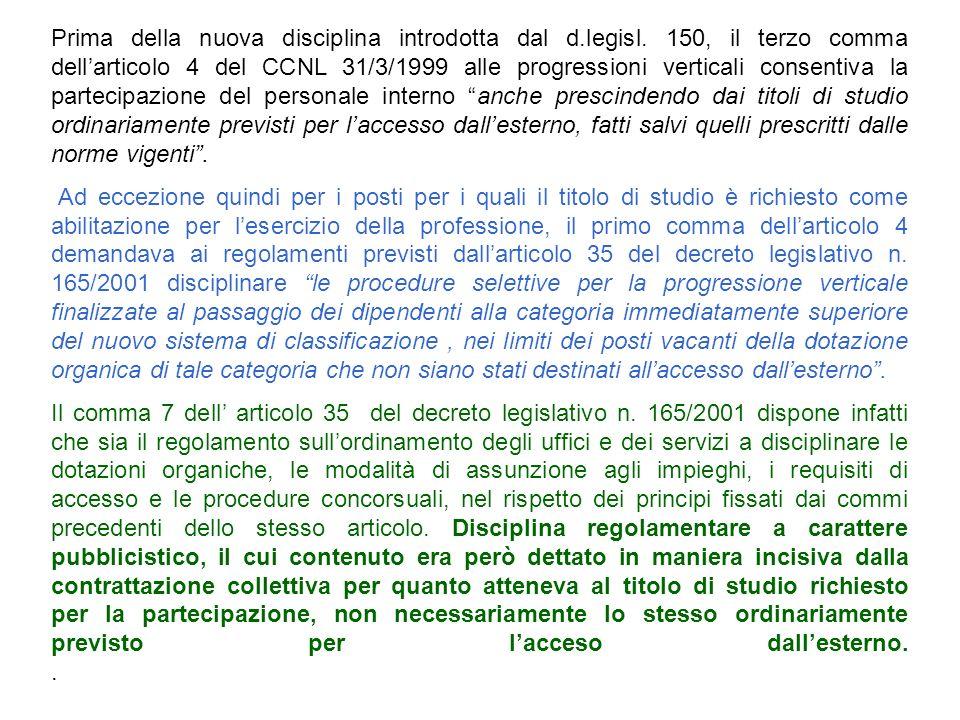 Prima della nuova disciplina introdotta dal d.legisl. 150, il terzo comma dellarticolo 4 del CCNL 31/3/1999 alle progressioni verticali consentiva la