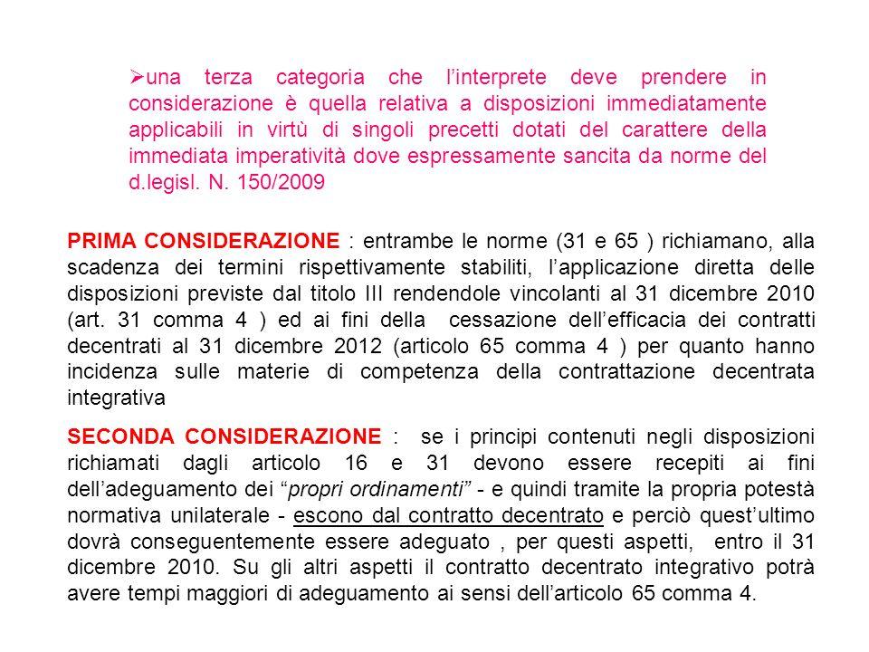 In definitiva quindi per ladeguamento ai principi richiamati dagli articoli 16 e 31 la competenza regolamentare deve essere esercitata entro il 31 dicembre 2010, la quale poi si impone con carattere derogatorio rispetto alla contrattazione decentrata.