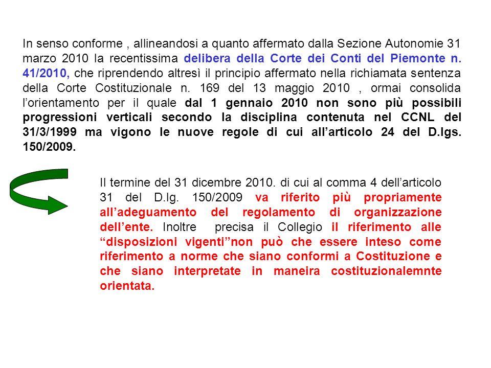 In senso conforme, allineandosi a quanto affermato dalla Sezione Autonomie 31 marzo 2010 la recentissima delibera della Corte dei Conti del Piemonte n