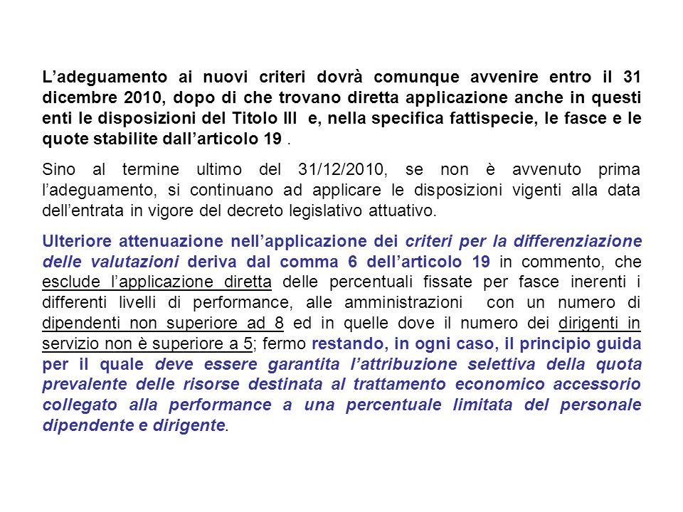 Ladeguamento ai nuovi criteri dovrà comunque avvenire entro il 31 dicembre 2010, dopo di che trovano diretta applicazione anche in questi enti le disp
