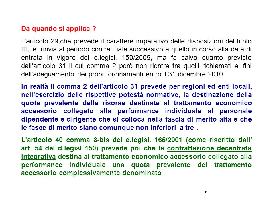 Da quando si applica ? Larticolo 29,che prevede il carattere imperativo delle disposizioni del titolo III, le rinvia al periodo contrattuale successiv