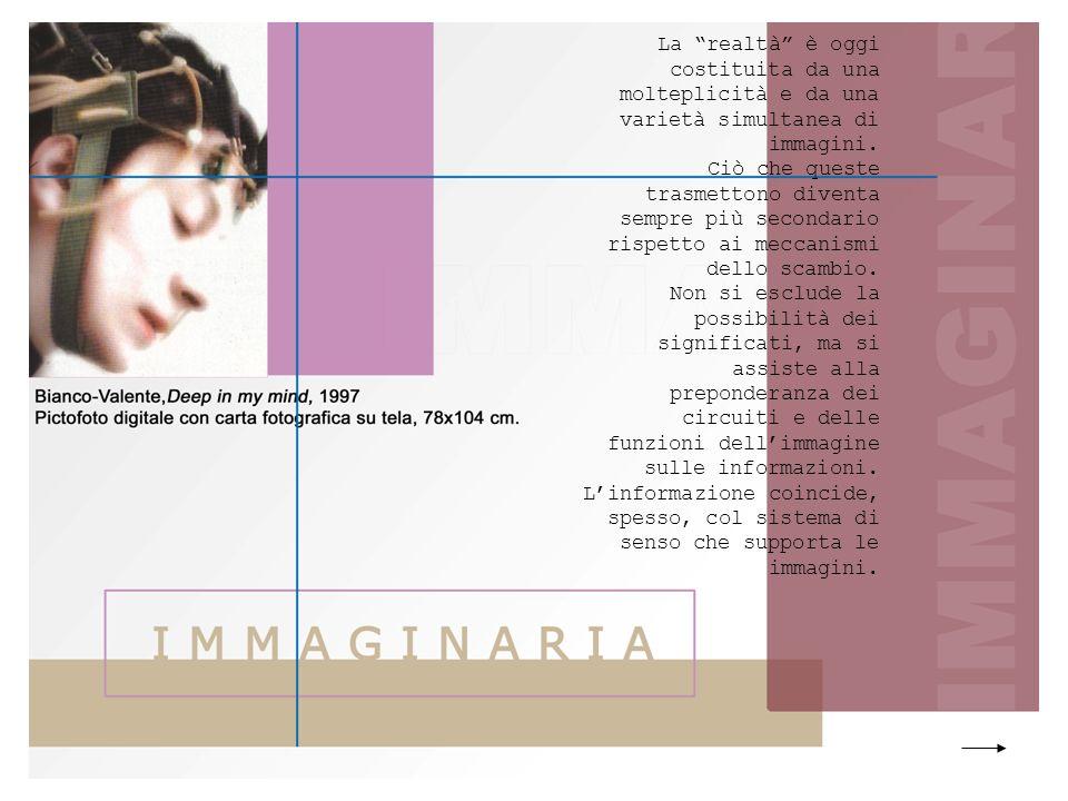La realtà è oggi costituita da una molteplicità e da una varietà simultanea di immagini.