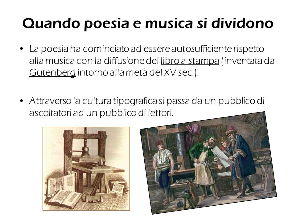 Quando poesia e musica si dividono La poesia ha cominciato ad essere autosufficiente rispetto alla musica con la diffusione del libro a stampa (invent