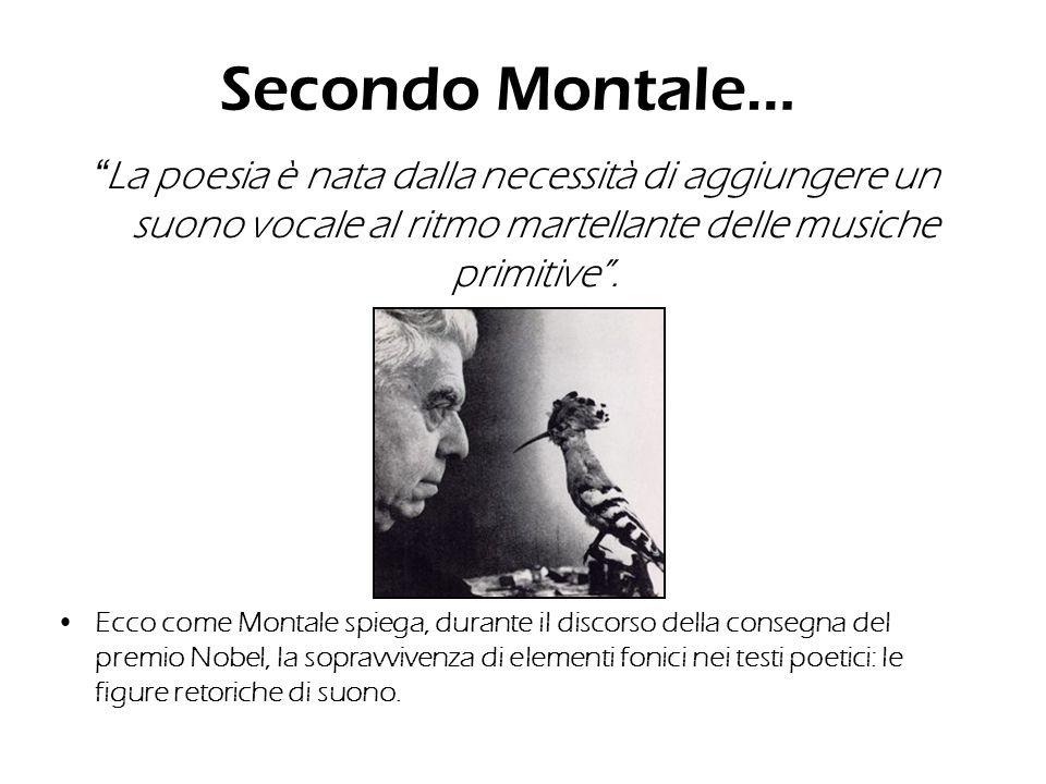 Secondo Montale… La poesia è nata dalla necessità di aggiungere un suono vocale al ritmo martellante delle musiche primitive. Ecco come Montale spiega
