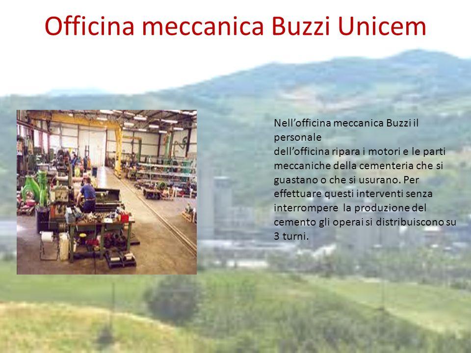 Officina meccanica Buzzi Unicem Nellofficina meccanica Buzzi il personale dellofficina ripara i motori e le parti meccaniche della cementeria che si g