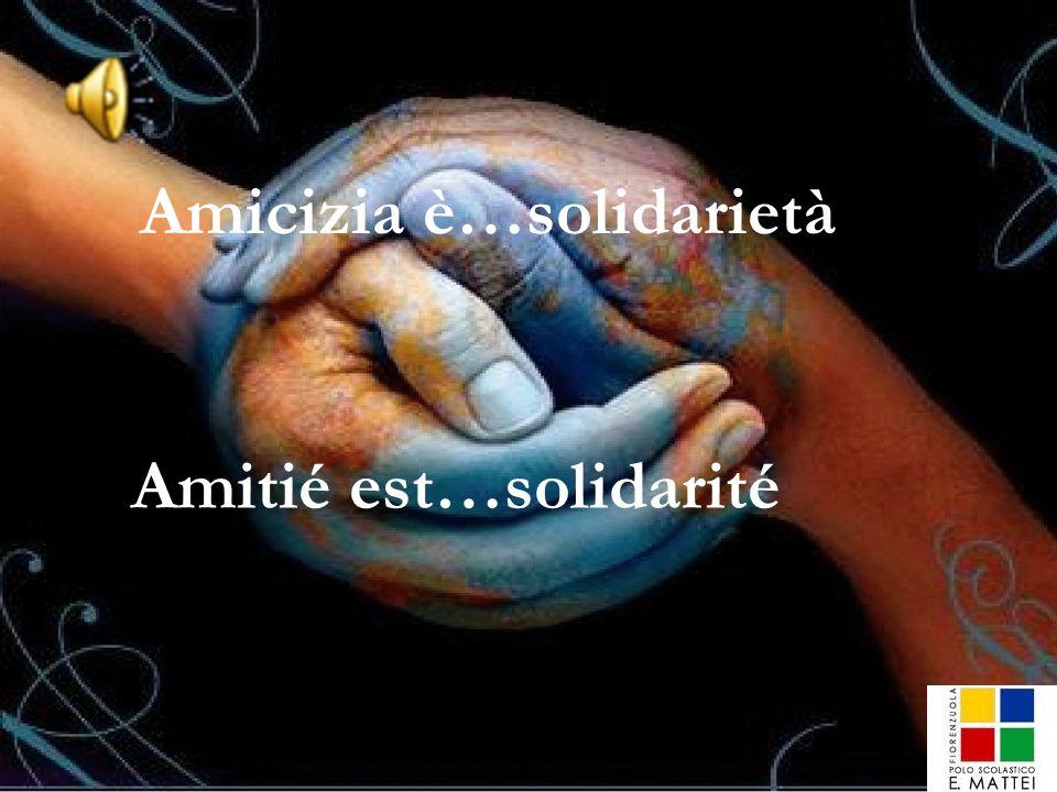 Amicizia è…solidarietà Amitié est…solidarité
