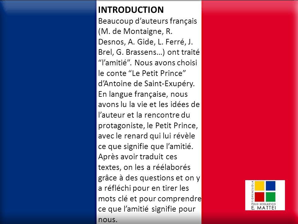 INTRODUCTION Beaucoup dauteurs français (M. de Montaigne, R. Desnos, A. Gide, L. Ferré, J. Brel, G. Brassens…) ont traité lamitié. Nous avons choisi l