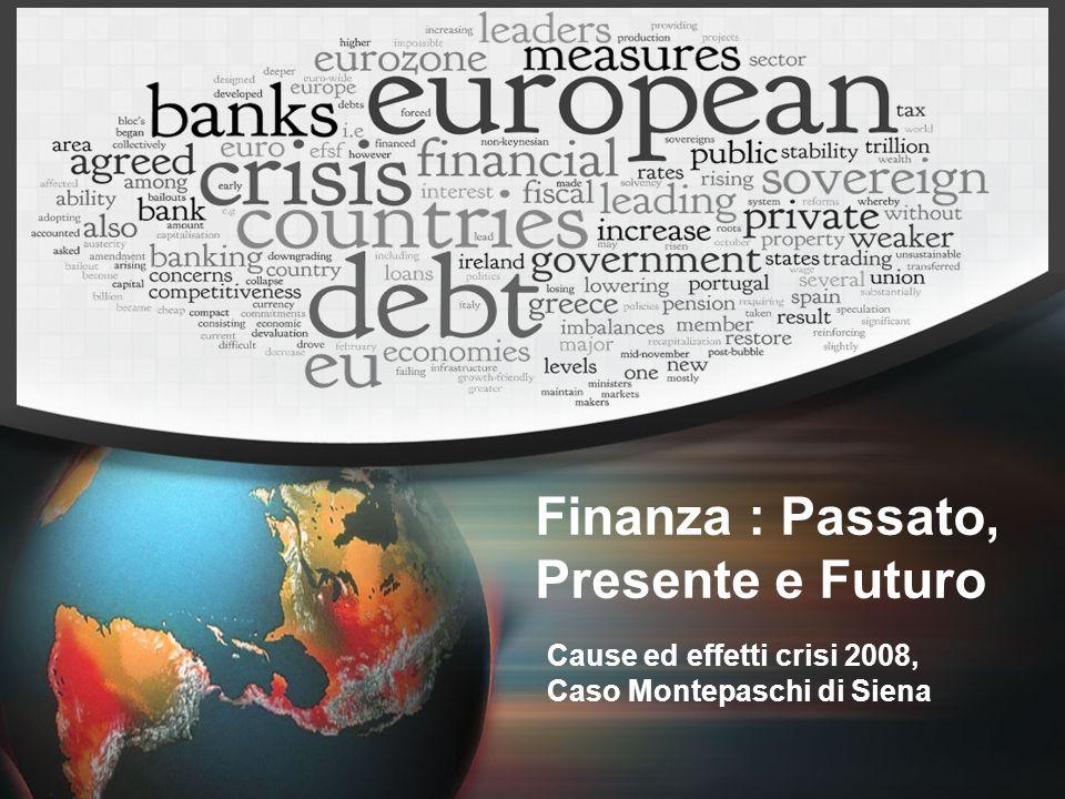 Finanza : Passato, Presente e Futuro Cause ed effetti crisi 2008, Caso Montepaschi di Siena
