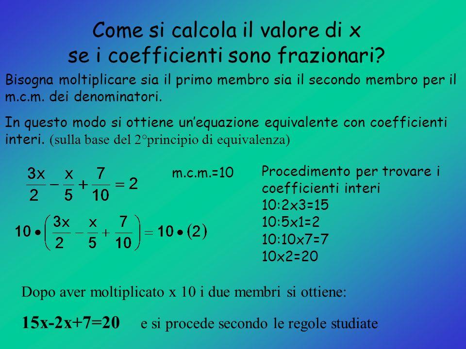 Come si calcola il valore di x se i coefficienti sono frazionari? Bisogna moltiplicare sia il primo membro sia il secondo membro per il m.c.m. dei den