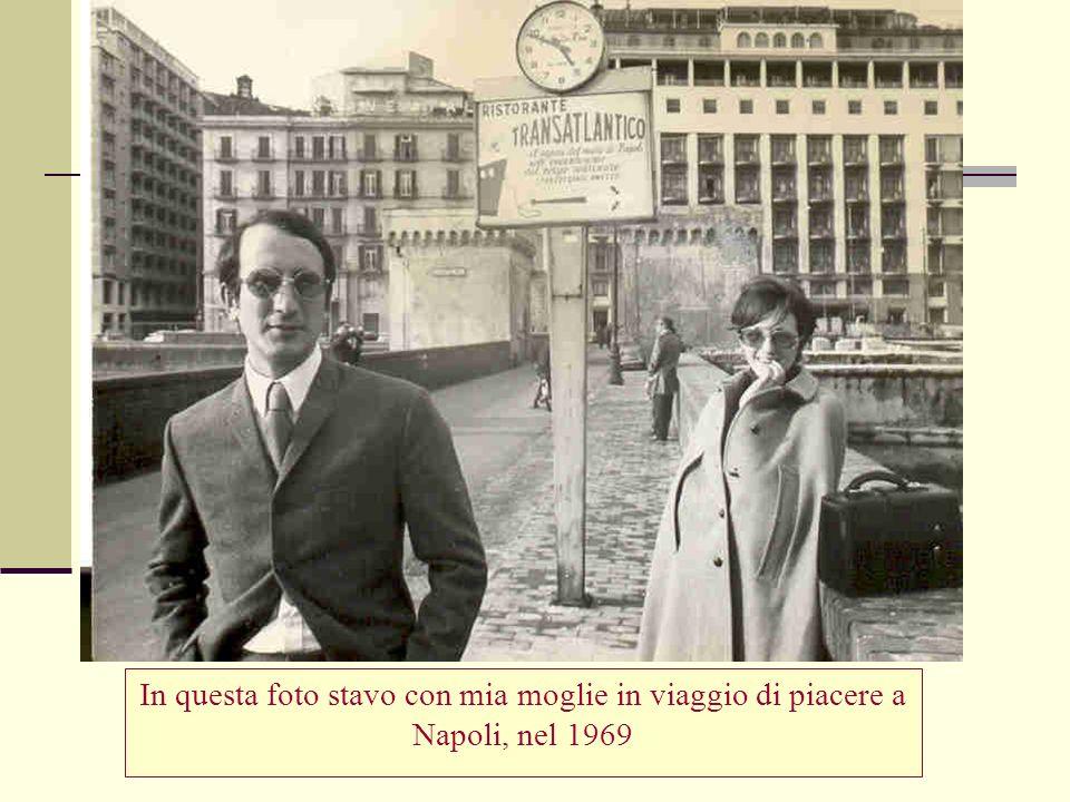In questa foto stavo con mia moglie in viaggio di piacere a Napoli, nel 1969