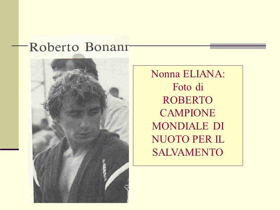 Nonna ELIANA: Foto di ROBERTO CAMPIONE MONDIALE DI NUOTO PER IL SALVAMENTO