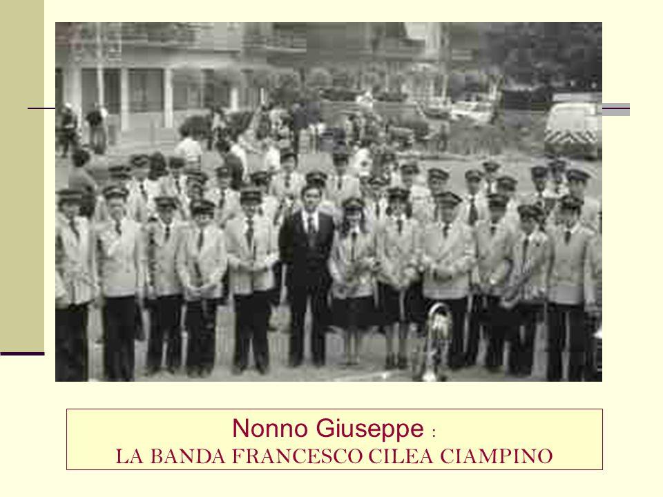 Nonno Giuseppe : LA BANDA FRANCESCO CILEA CIAMPINO