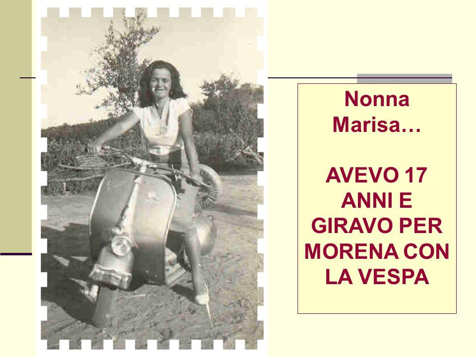 Nonna Marisa… AVEVO 17 ANNI E GIRAVO PER MORENA CON LA VESPA