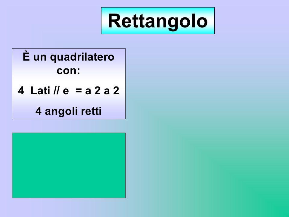 Rettangolo È un quadrilatero con: 4 Lati // e = a 2 a 2 4 angoli retti