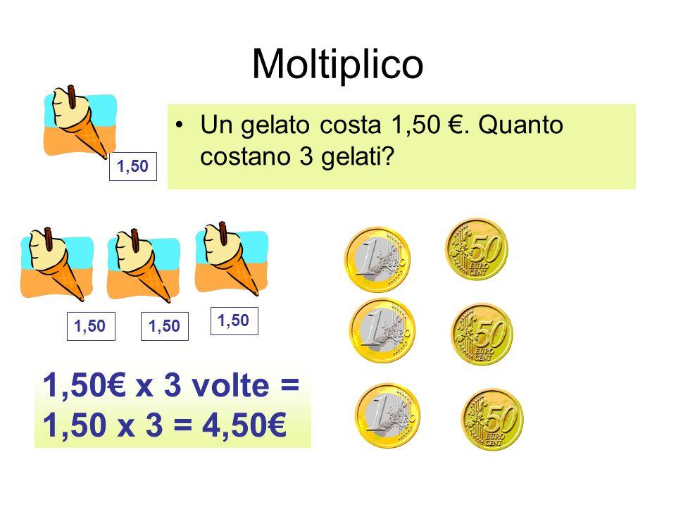 Moltiplico Un gelato costa 1,50. Quanto costano 3 gelati? 1,50 x 3 volte = 1,50 x 3 = 4,50 1,50