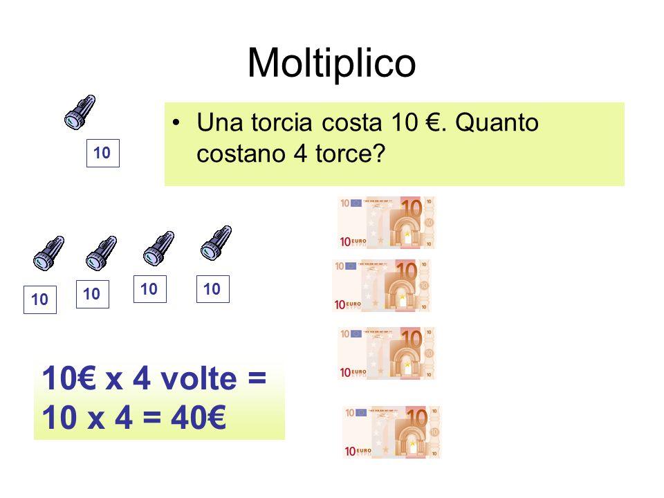 Moltiplico Una torcia costa 10. Quanto costano 4 torce? 10 x 4 volte = 10 x 4 = 40 10