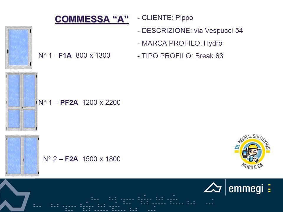 COMMESSA A - CLIENTE: Pippo - DESCRIZIONE: via Vespucci 54 - MARCA PROFILO: Hydro - TIPO PROFILO: Break 63 N° 1 - F1A 800 x 1300 N° 1 – PF2A 1200 x 2200 N° 2 – F2A 1500 x 1800