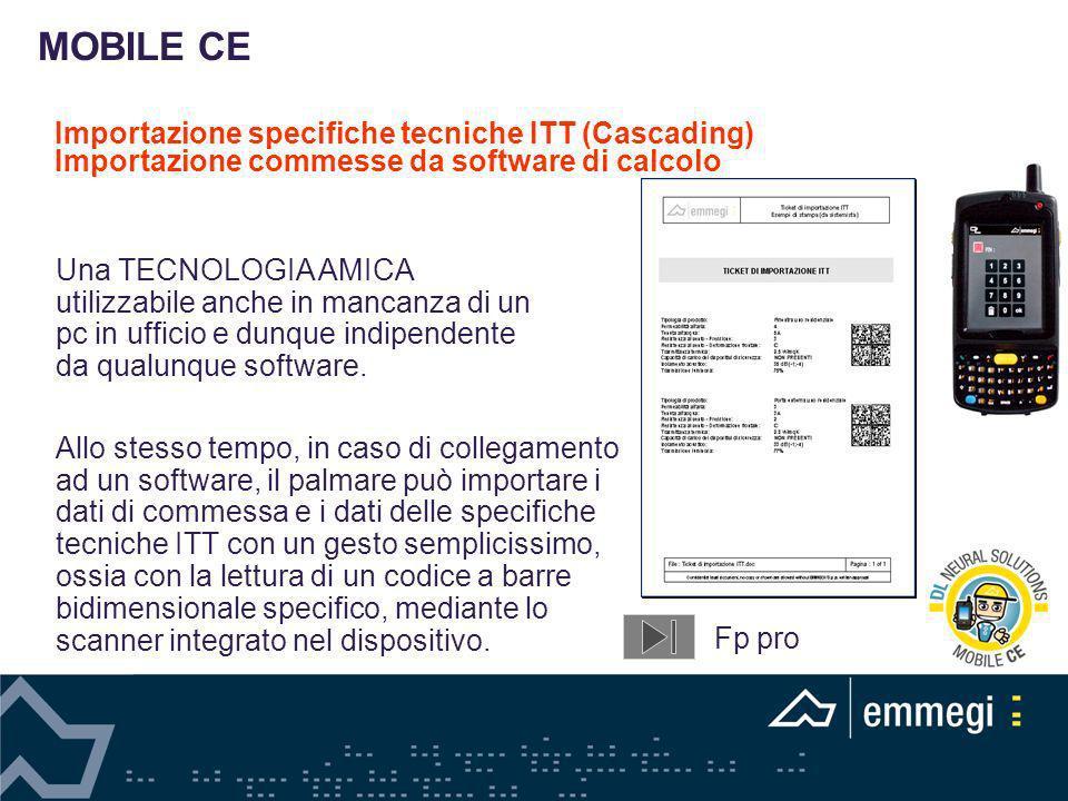 Importazione specifiche tecniche ITT (Cascading) Importazione commesse da software di calcolo Una TECNOLOGIA AMICA utilizzabile anche in mancanza di u