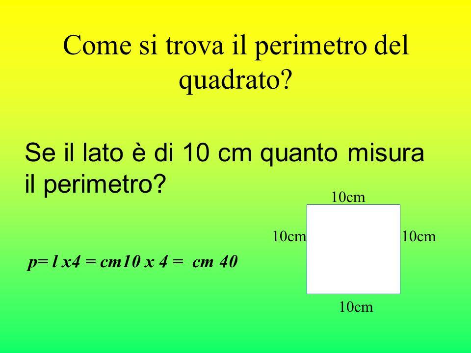 Come si trova il perimetro del quadrato.Se il lato è di 10 cm quanto misura il perimetro.