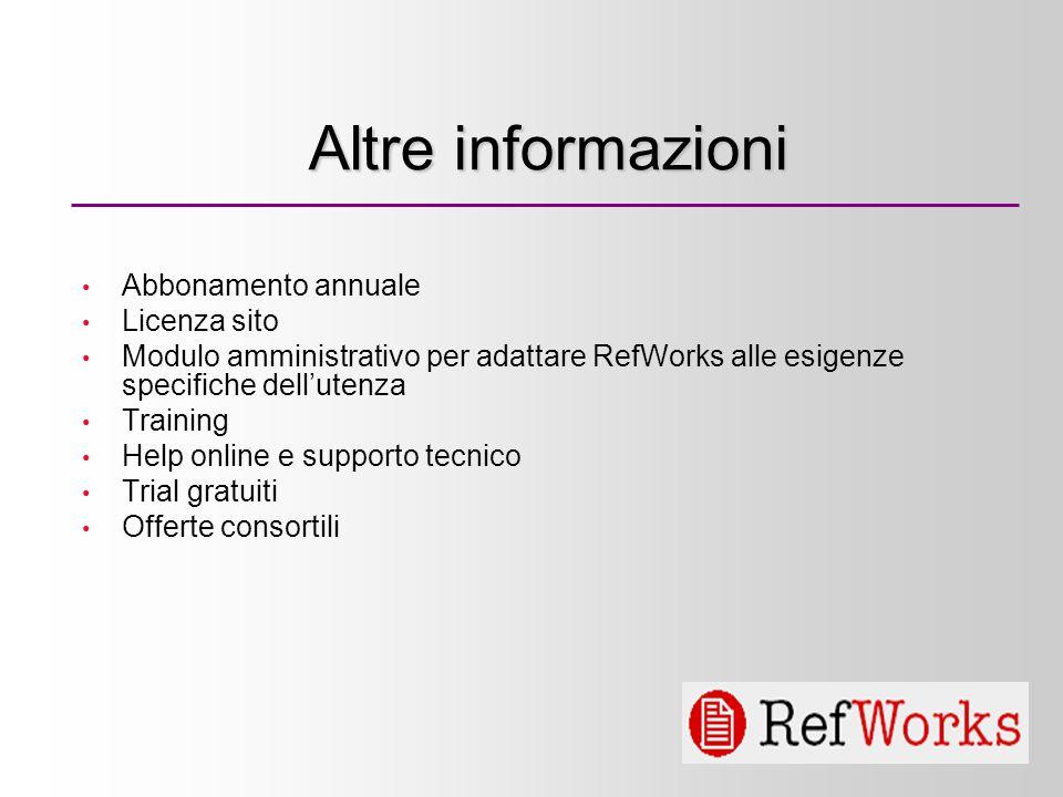 6 Altre informazioni Abbonamento annuale Licenza sito Modulo amministrativo per adattare RefWorks alle esigenze specifiche dellutenza Training Help on