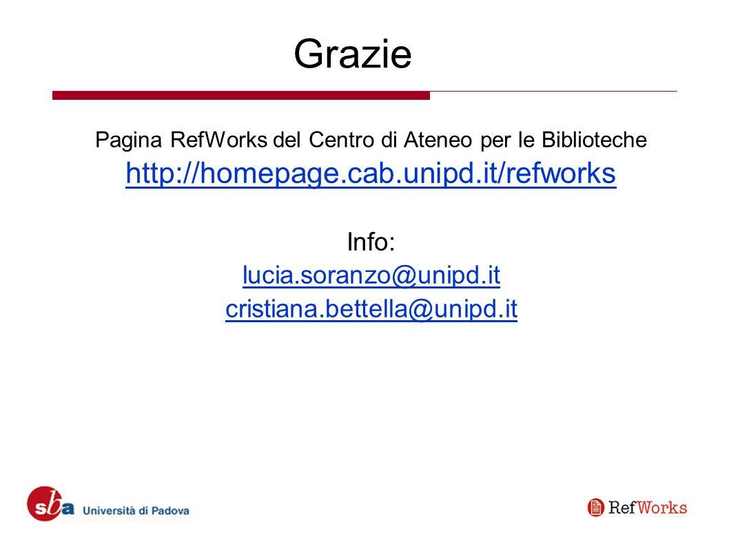 Grazie Pagina RefWorks del Centro di Ateneo per le Biblioteche http://homepage.cab.unipd.it/refworks Info: lucia.soranzo@unipd.it cristiana.bettella@unipd.it
