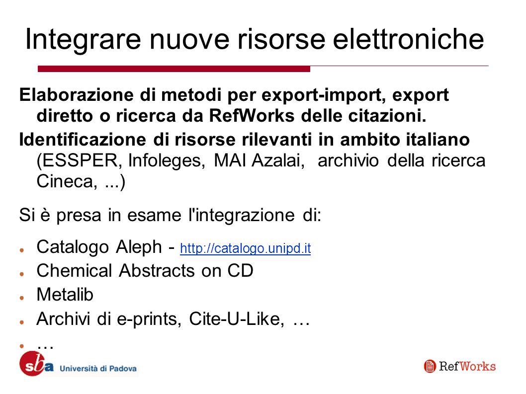 Integrare nuove risorse elettroniche Elaborazione di metodi per export-import, export diretto o ricerca da RefWorks delle citazioni.