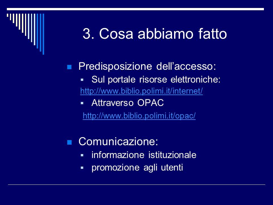 3. Cosa abbiamo fatto Predisposizione dellaccesso: Sul portale risorse elettroniche: http://www.biblio.polimi.it/internet/ Attraverso OPAC http://www.