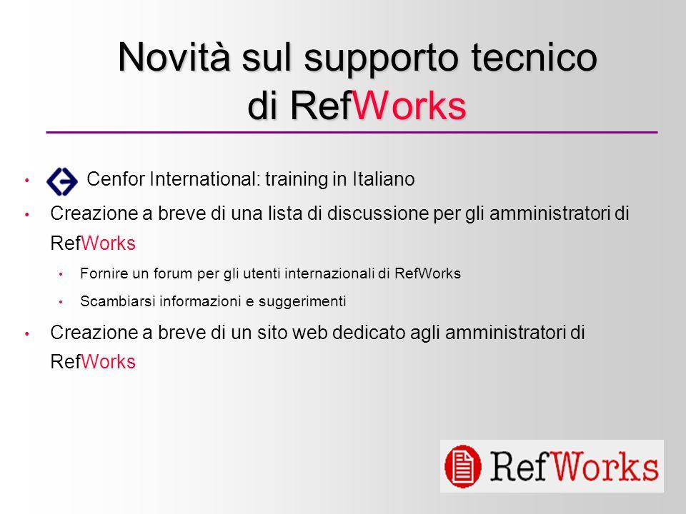 3 Novità sul supporto tecnico di RefWorks Cenfor International: training in Italiano Creazione a breve di una lista di discussione per gli amministratori di RefWorks Fornire un forum per gli utenti internazionali di RefWorks Scambiarsi informazioni e suggerimenti Creazione a breve di un sito web dedicato agli amministratori di RefWorks