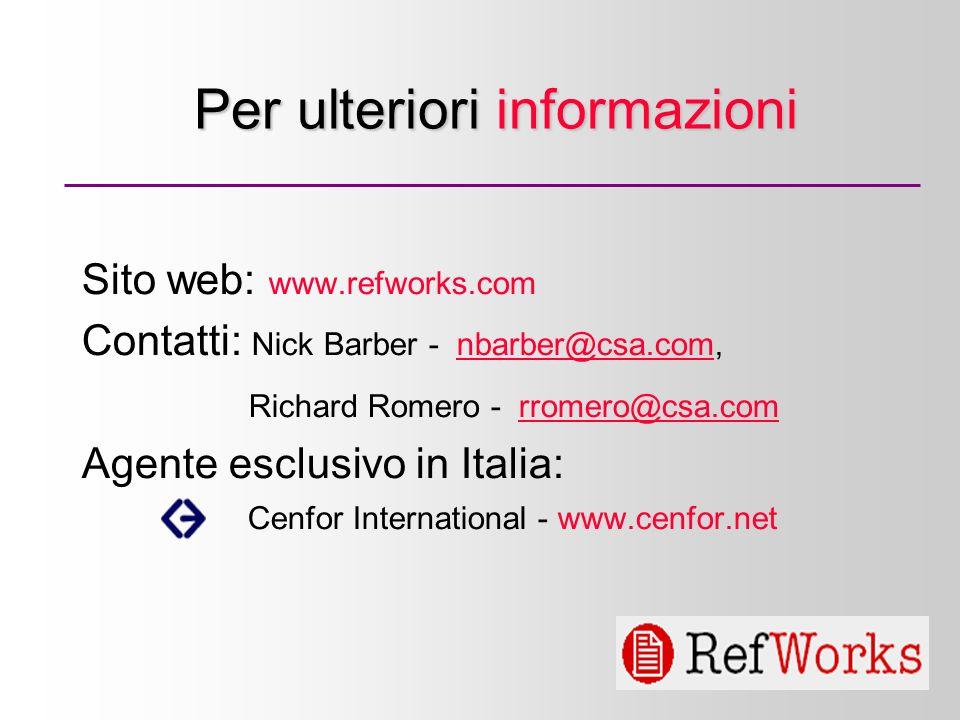 6 Per ulteriori informazioni Sito web: www.refworks.com Contatti: Nick Barber - nbarber@csa.com,nbarber@csa.com Richard Romero - rromero@csa.comrromero@csa.com Agente esclusivo in Italia: Cenfor International - www.cenfor.net