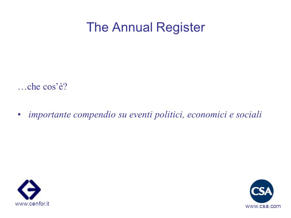 The Annual Register …che cosè? importante compendio su eventi politici, economici e sociali www.csa.com www.cenfor.it