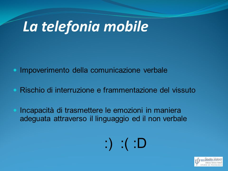 La telefonia mobile Impoverimento della comunicazione verbale Rischio di interruzione e frammentazione del vissuto Incapacità di trasmettere le emozio