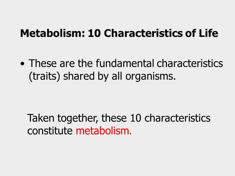 Metabolism: 10 Characteristics of Life These are the fundamental characteristics (traits) shared by all organisms.