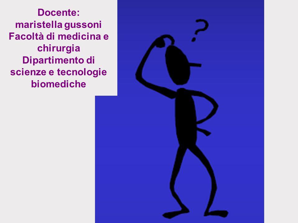 Docente: maristella gussoni Facoltà di medicina e chirurgia Dipartimento di scienze e tecnologie biomediche
