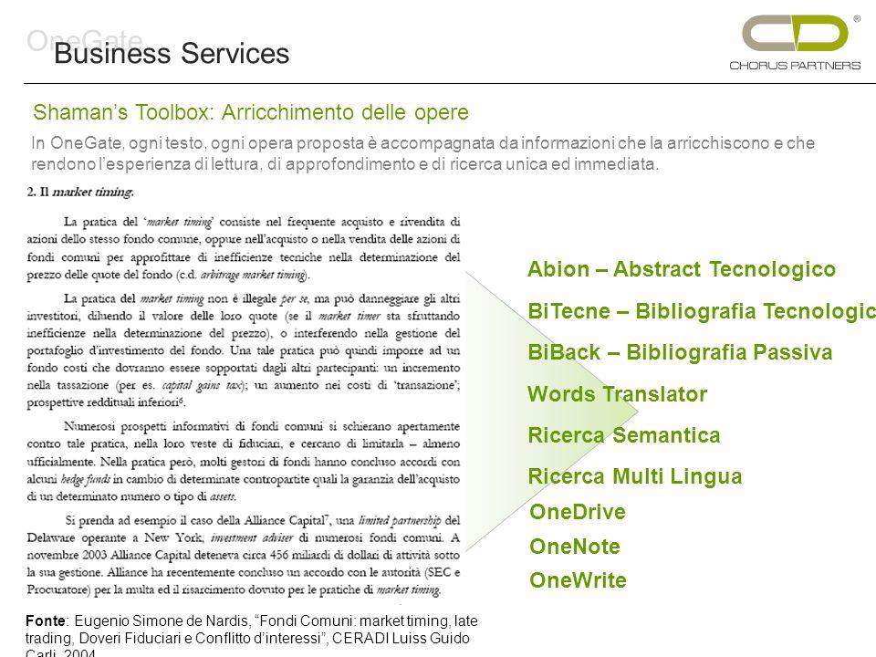 OneGate Business Services Shamans Toolbox: Arricchimento delle opere In OneGate, ogni testo, ogni opera proposta è accompagnata da informazioni che la arricchiscono e che rendono lesperienza di lettura, di approfondimento e di ricerca unica ed immediata.
