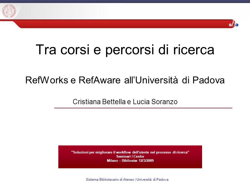 Sistema Bibliotecario di Ateneo | Università di Padova Sommario Così lontani,così vicini RefWorks Laboratori RefWorks Qualche altra piccola idea promozionale Sviluppi di RefWorks richiesti dagli utenti Statistiche RefAware Una prima valutazione