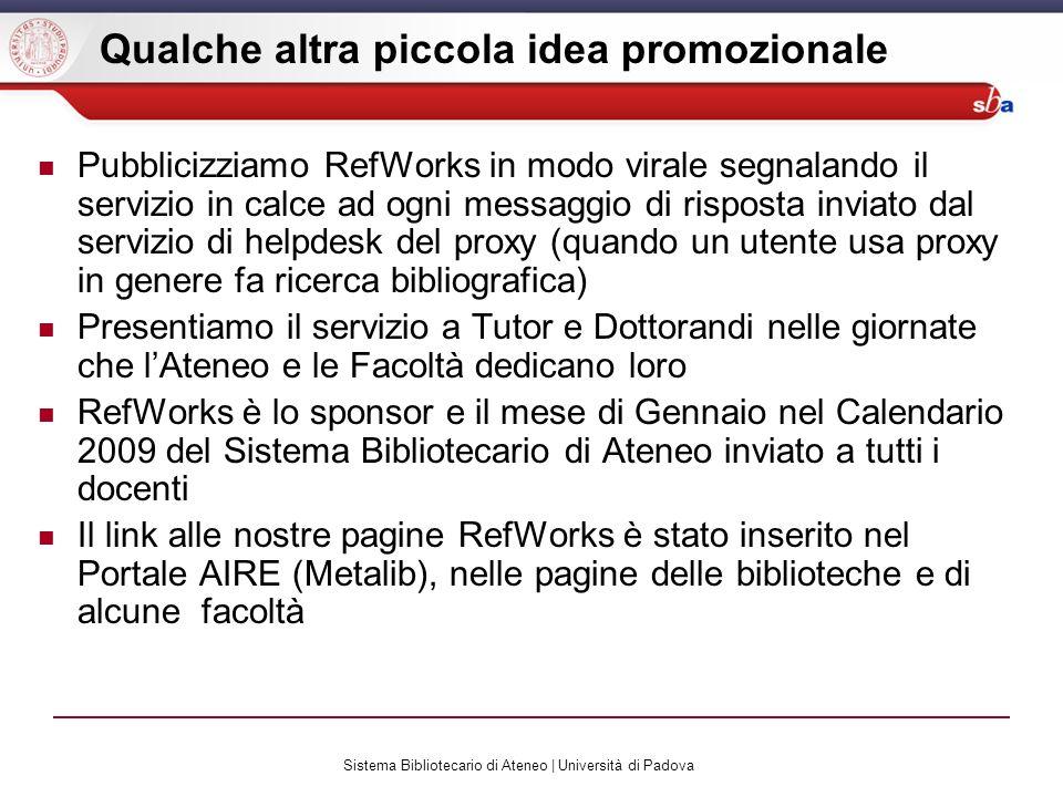Sistema Bibliotecario di Ateneo | Università di Padova Qualche altra piccola idea promozionale Pubblicizziamo RefWorks in modo virale segnalando il se