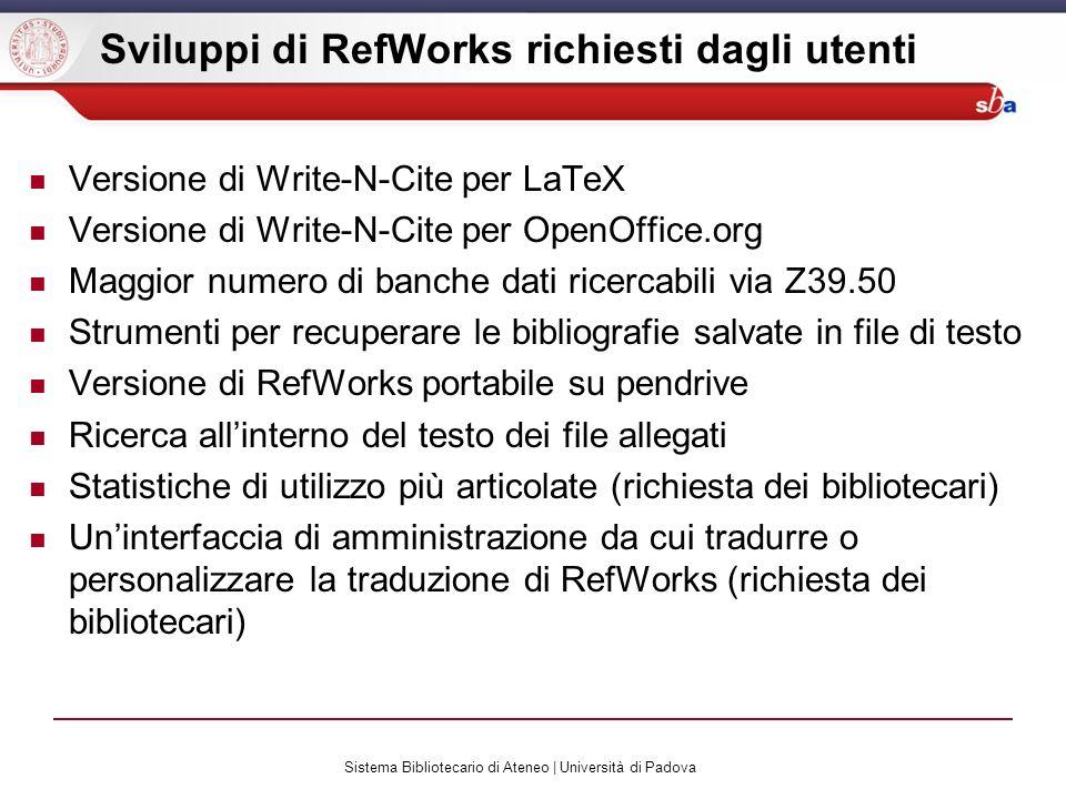 Sistema Bibliotecario di Ateneo | Università di Padova Sviluppi di RefWorks richiesti dagli utenti Versione di Write-N-Cite per LaTeX Versione di Writ