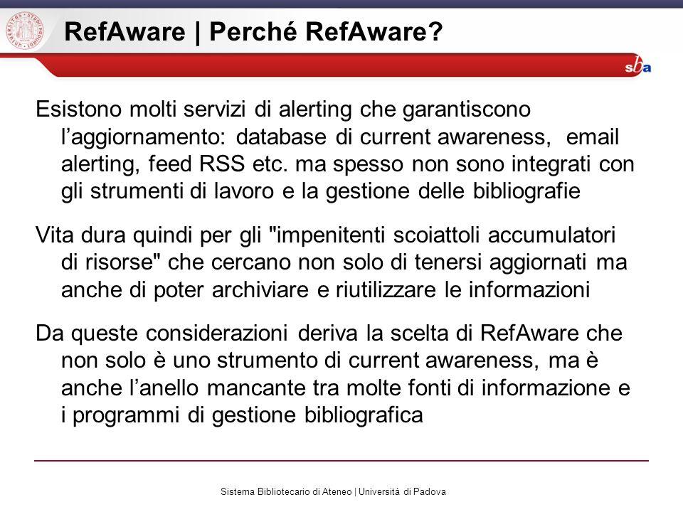 Sistema Bibliotecario di Ateneo | Università di Padova RefAware | Perché RefAware? Esistono molti servizi di alerting che garantiscono laggiornamento: