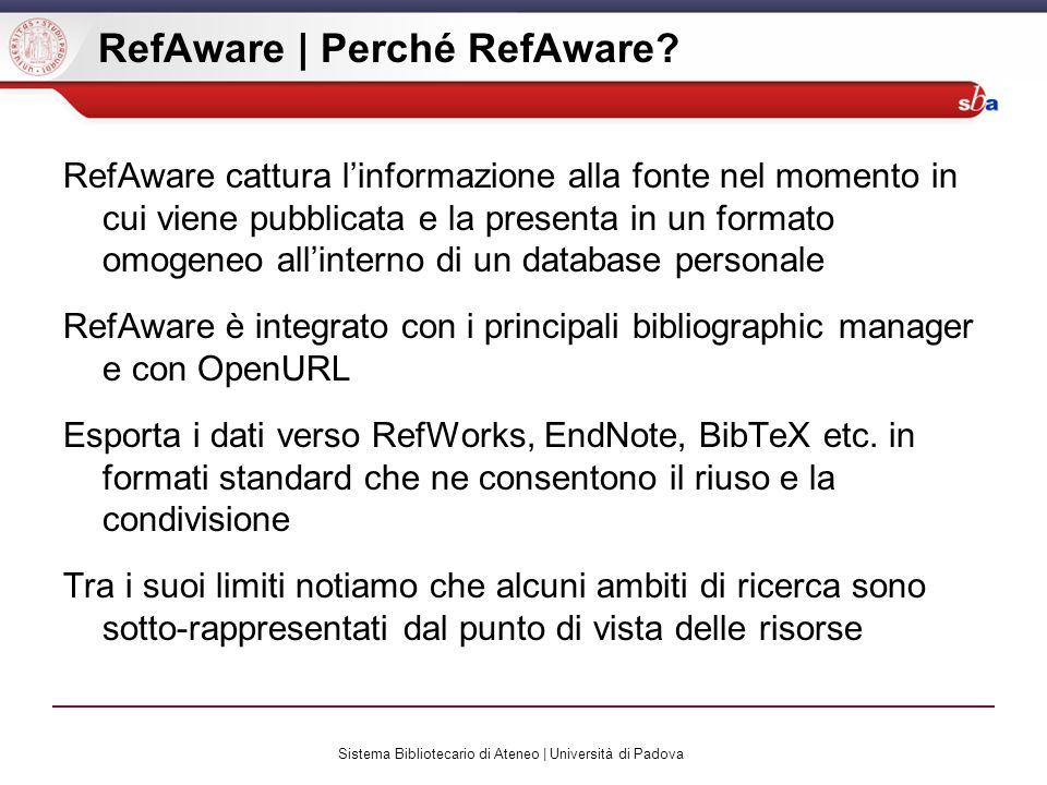 Sistema Bibliotecario di Ateneo | Università di Padova RefAware | Perché RefAware? RefAware cattura linformazione alla fonte nel momento in cui viene