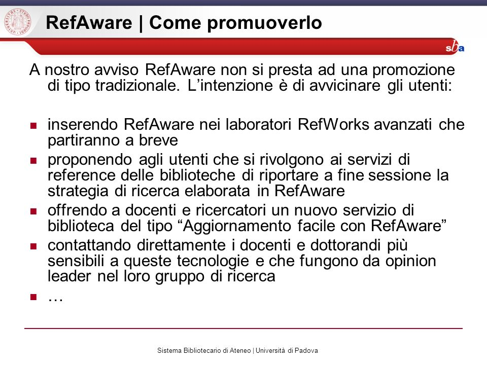 Sistema Bibliotecario di Ateneo | Università di Padova RefAware | Come promuoverlo A nostro avviso RefAware non si presta ad una promozione di tipo tr