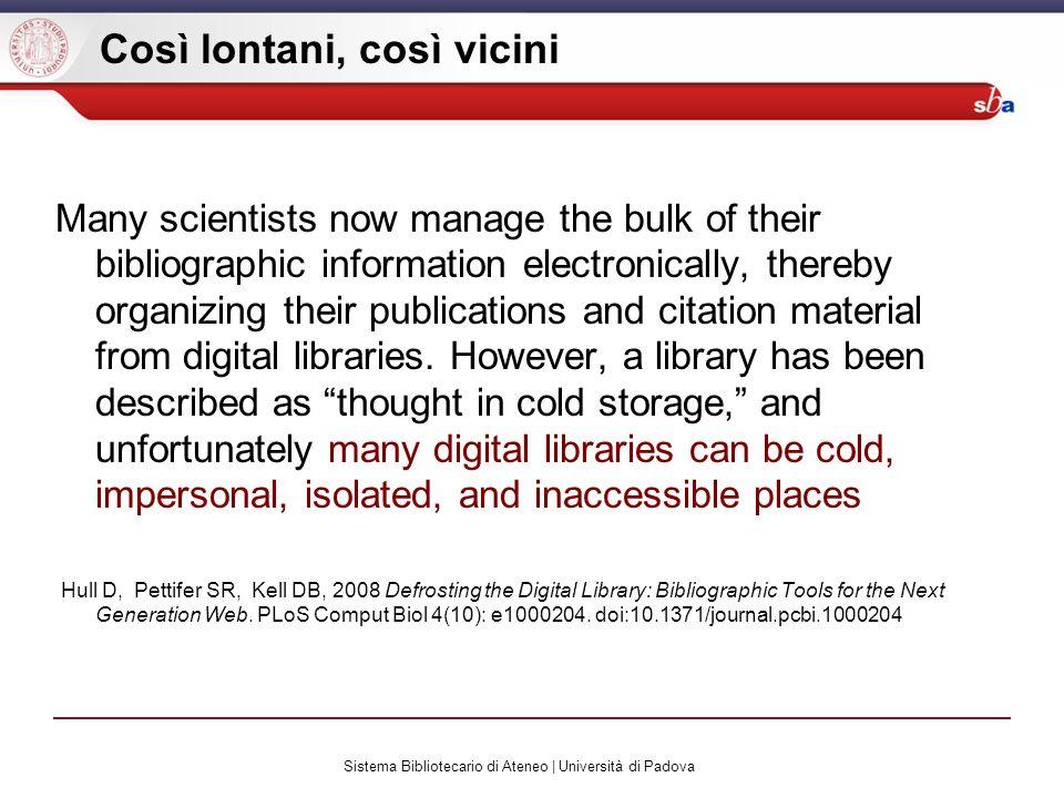 Sistema Bibliotecario di Ateneo | Università di Padova Così lontani, così vicini Many scientists now manage the bulk of their bibliographic informatio