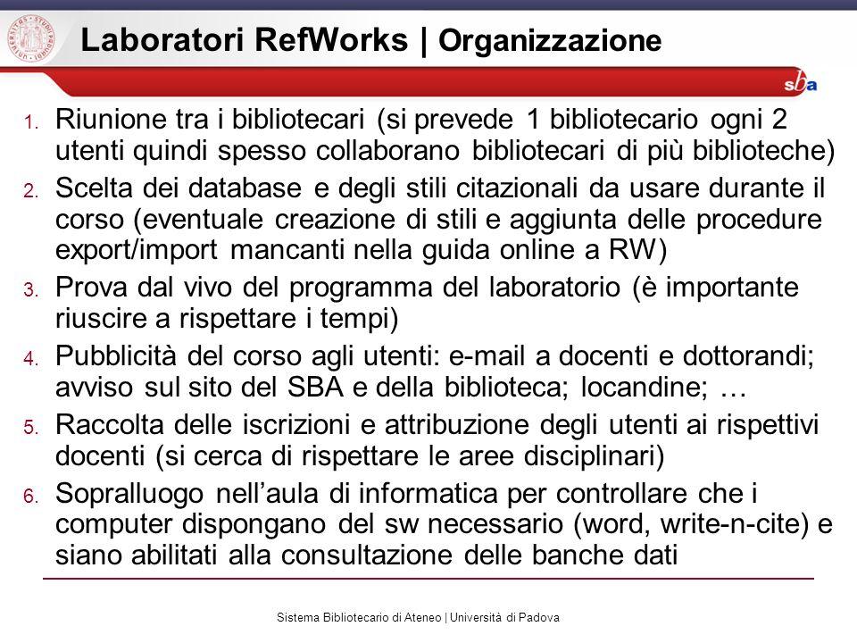 Sistema Bibliotecario di Ateneo | Università di Padova Laboratori RefWorks | Organizzazione 1. Riunione tra i bibliotecari (si prevede 1 bibliotecario