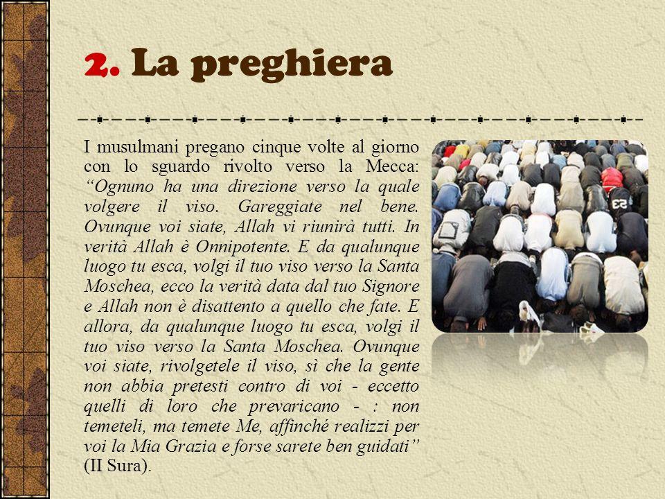 2. La preghiera I musulmani pregano cinque volte al giorno con lo sguardo rivolto verso la Mecca: Ognuno ha una direzione verso la quale volgere il vi