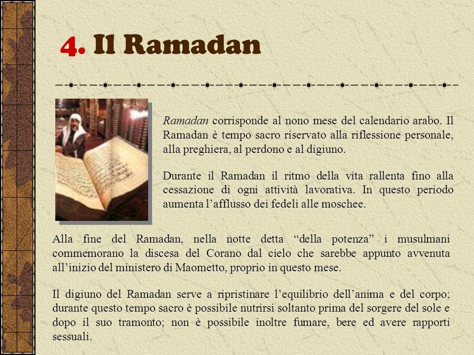 4. Il Ramadan Ramadan corrisponde al nono mese del calendario arabo. Il Ramadan è tempo sacro riservato alla riflessione personale, alla preghiera, al