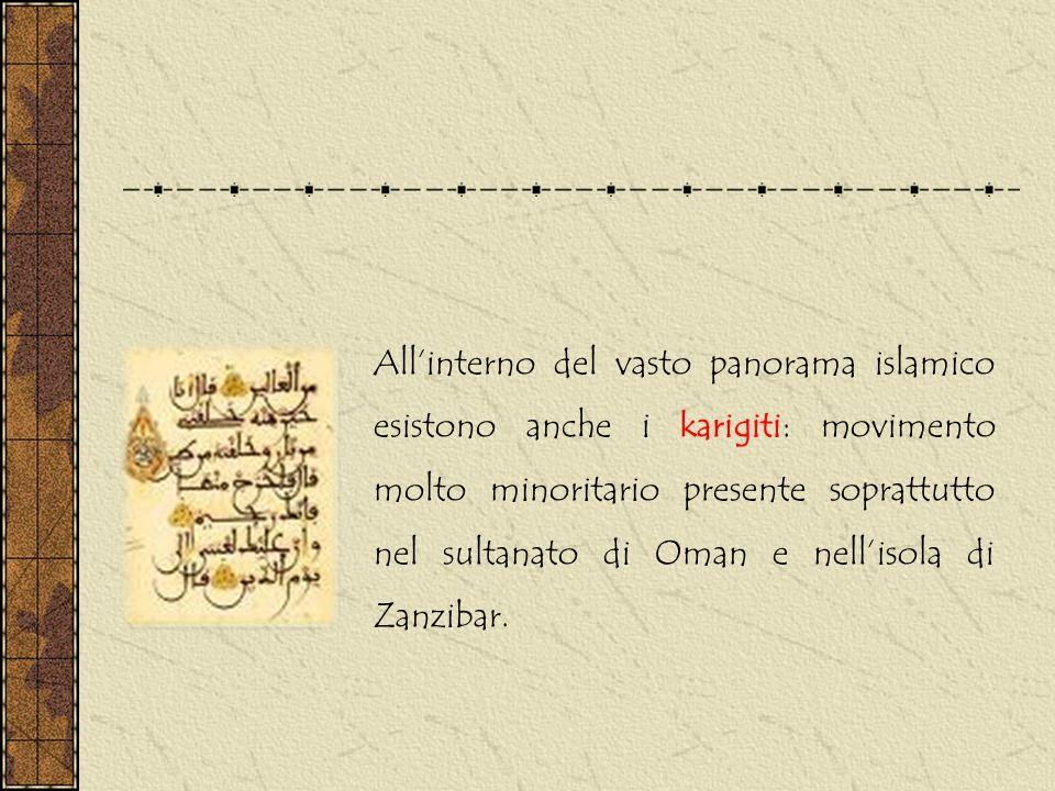 Allinterno del vasto panorama islamico esistono anche i karigiti: movimento molto minoritario presente soprattutto nel sultanato di Oman e nellisola d
