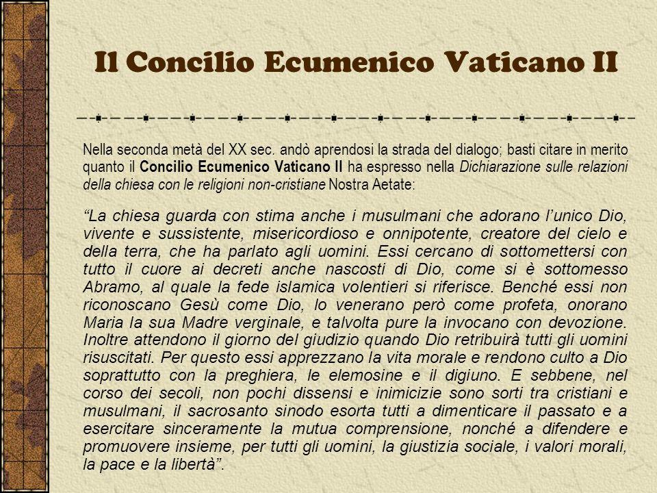 Il Concilio Ecumenico Vaticano II Nella seconda metà del XX sec. andò aprendosi la strada del dialogo; basti citare in merito quanto il Concilio Ecume