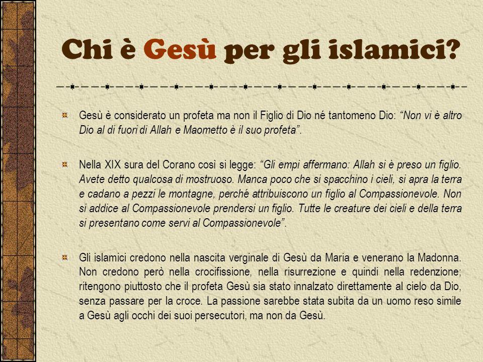 Chi è Gesù per gli islamici? Gesù è considerato un profeta ma non il Figlio di Dio né tantomeno Dio: Non vi è altro Dio al di fuori di Allah e Maomett