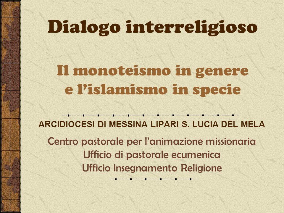Dialogo interreligioso Il monoteismo in genere e lislamismo in specie ARCIDIOCESI DI MESSINA LIPARI S. LUCIA DEL MELA Centro pastorale per lanimazione